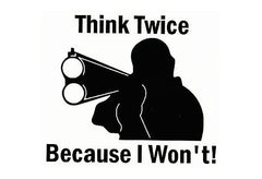 THINK TWICE BECAUSE I WON'T VINYL DECAL STICKER HOME SECURITY SIGN