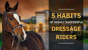 5 Habits Of Highly Successful Dressage Riders