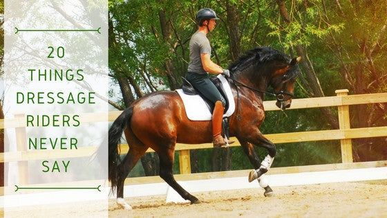 20 Things Dressage Riders Never Say