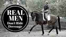 Real Men Don't Ride Dressage