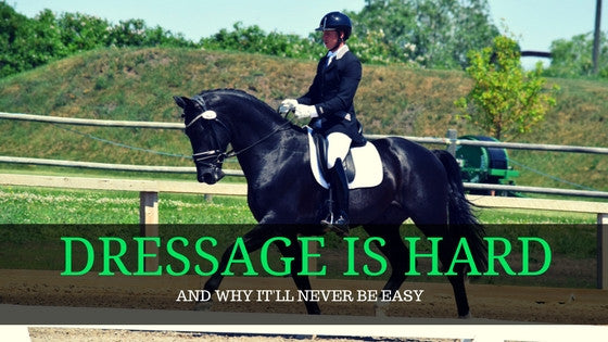 Dressage Is Hard...and why it'll never be easy