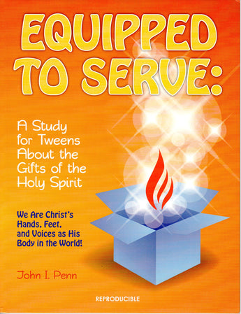EQUIPPED TO SERVE: A STUDY FOR TWEENS ABOUT THE GIFTS OF THE HOLY SPIRIT