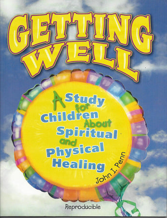 GETTING WELL A STUDY FOR CHILDREN ABOUT SPIRITUAL AND PHYSICAL HEALING