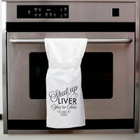 Shut Up Liver You're Fine Kitchen Towel