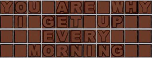 You are why i get up every morning