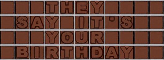They say it is your birthday