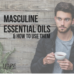HoPE Masculine Essential Oils and How to Use Them