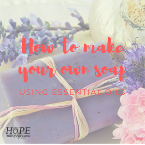 HoPE - How to make your own soap out of essential oils