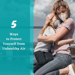 5 Ways to Protect Yourself from Unhealthy Air