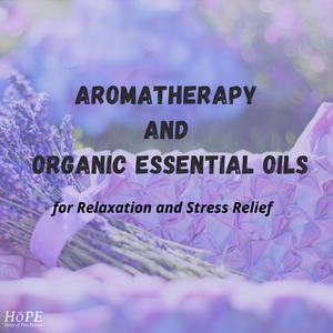 Aromatherapy and Organic Essential Oils for Relaxation and Stress Relief