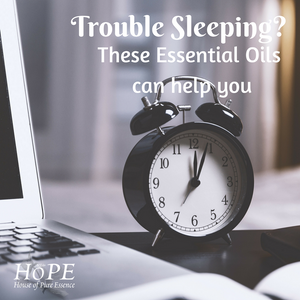 Trouble Sleeping? These HOPE Essential Oils can help you