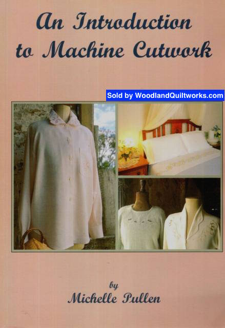 An Introduction to Machine Cutwork by Michelle Pullen - Woodland Quiltworks, LLC