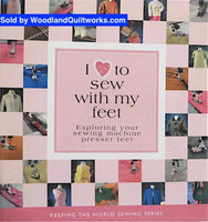 I Love to Sew with My Feet (Exploring Your Sewing Machine Presser Feet) - CD Included - Woodland Quiltworks, LLC