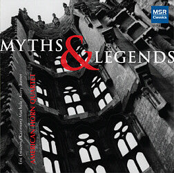 MYTHS AND LEGENDS, Music for Horn Quartet, performed by The American Horn Quartet
