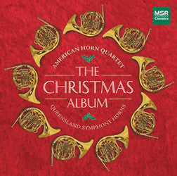 THE CHRISTMAS ALBUM, Holiday Favorites for French Horns, performed by The American Horn Quartet and The Queensland Symphony Horns