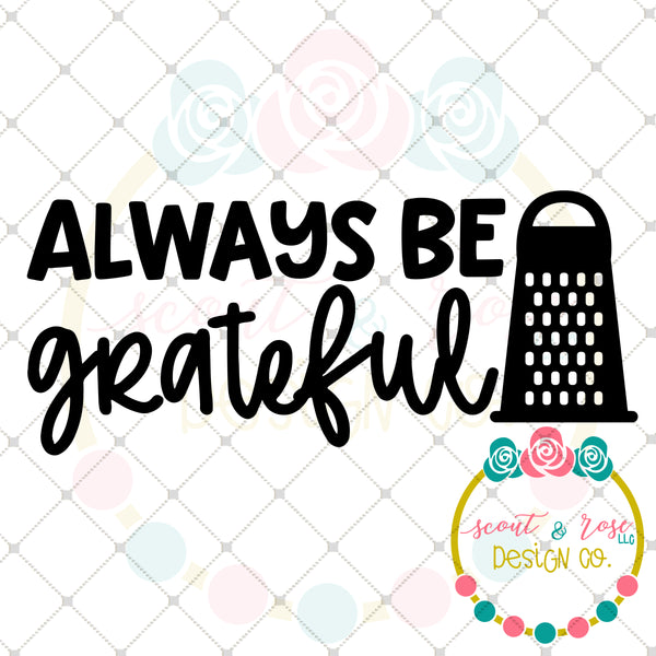 Always Be Grateful Svg Dxf Png Scout And Rose Design Co