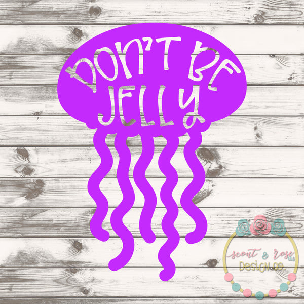 Don't Be Jelly Jellyfish SVG DXF PNG