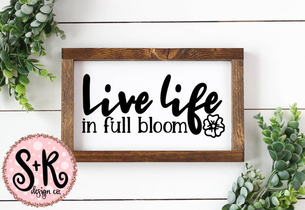 Live Life in Full Bloom SVG DXF PNG (2019)