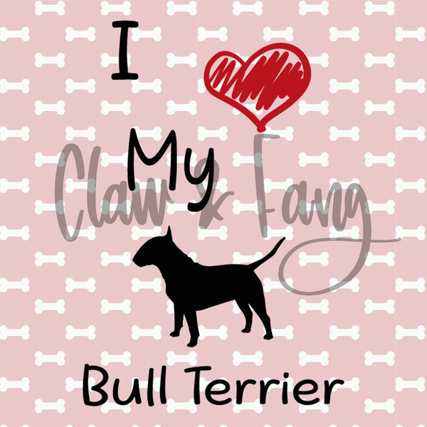 Love My Bull Terrier Dog Cut File