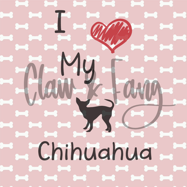 Love My Chihuahua Dog Cut File