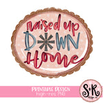 Raised Up Down Home Printable Design (2019)