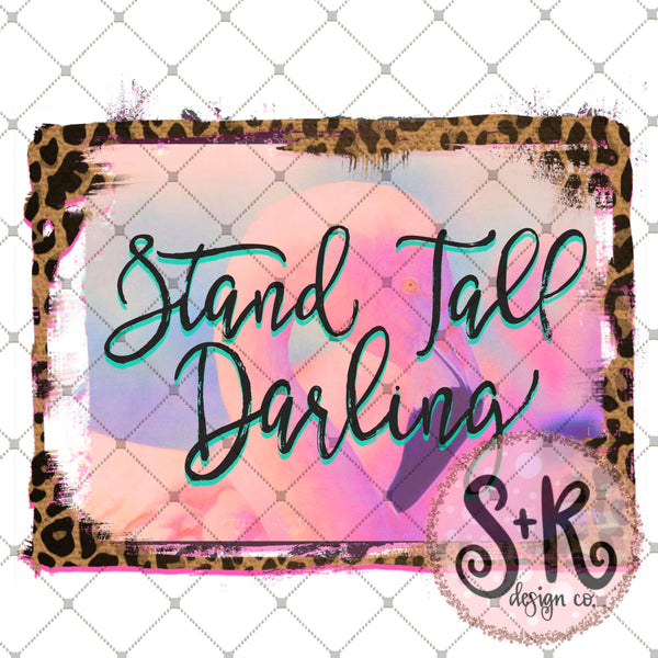 Flamingo Stand Tall Darling Sublimation Design (2019)
