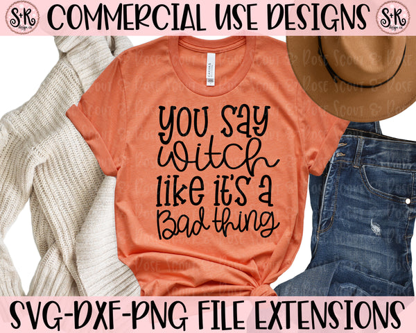 You Say Witch Like It's a Bad Thing SVG DXF PNG (2019)