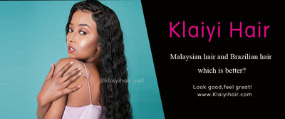 Malaysian hair and Brazilian hair, Which is better?