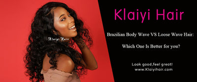 Brazilian Body Wave VS Loose Wave Hair: Which One Is Better for you?