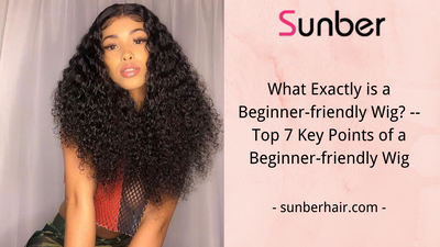 What Exactly is a Beginner-friendly Wig? - Top 7 Key Points of a Beginner-friendly Wig