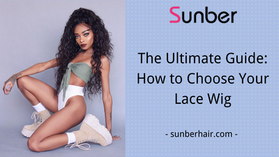 The Ultimate Guide: How to Choose Your Lace Wig