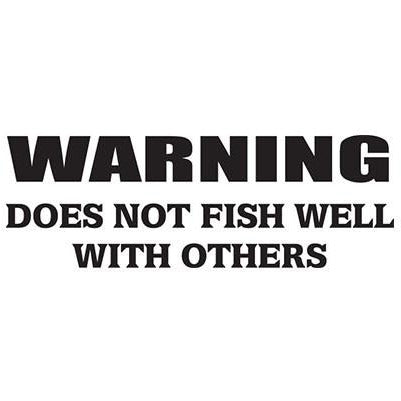 Warning Does Not Fish Well With Others Vinyl Decal **FREE SHIPPING**