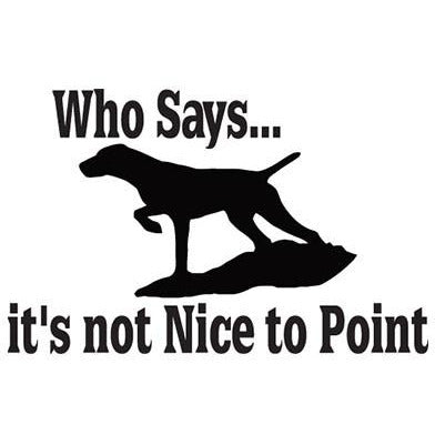 """Who says it's not nice to point?"" Pointer Vinyl Decal **FREE SHIPPING** - Ghillie Outdoors Hunting & Fishing"
