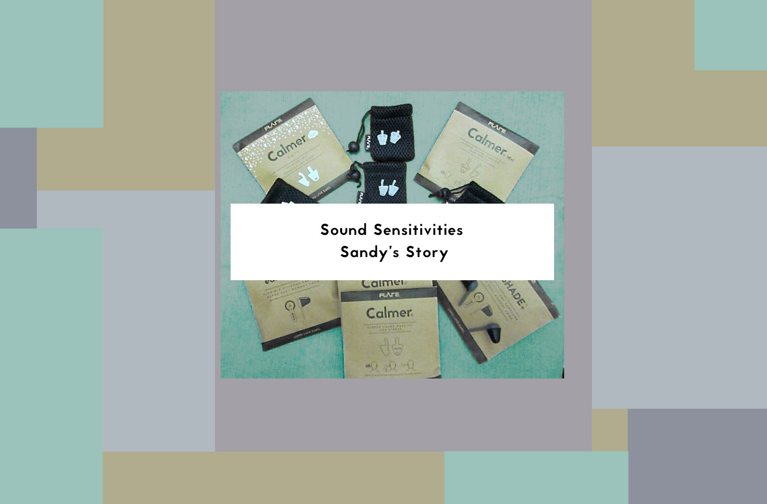 Sound Sensitivities And Calmer: Sandy's Story