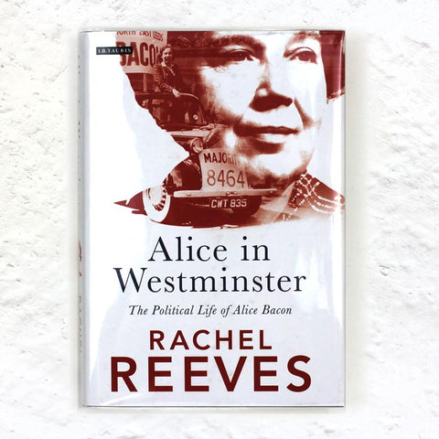 Alice in Westminster: The Political Life of Alice Bacon (signed) book by Rachel Reeves