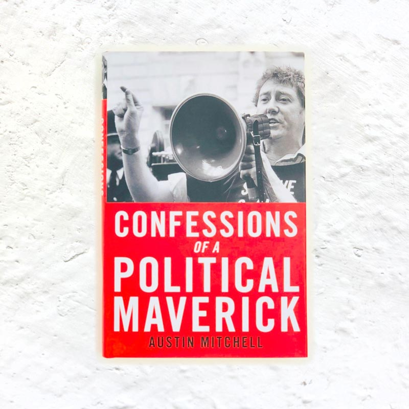 Confessions of a Political Maverick by Austin Mitchell (signed 1st edition)