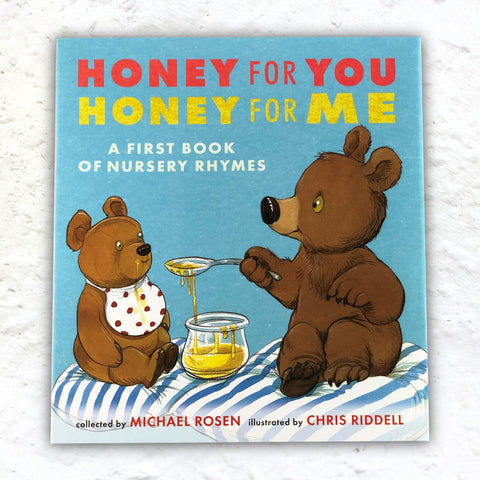 Honey for You, Honey for Me - A First book of Nursery Rhymes by Michael Rosen, illustrated by Chris Riddell, signed by both
