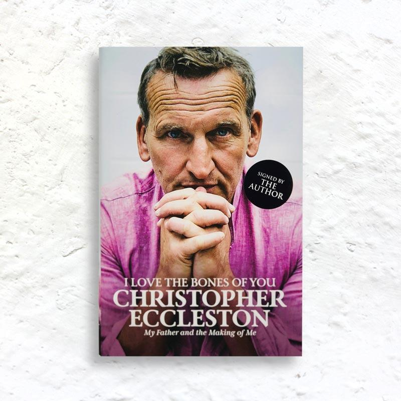 I Love the Bones of You: My Father and the Making of Me by Christopher Eccleston (signed hardback 1st edition)