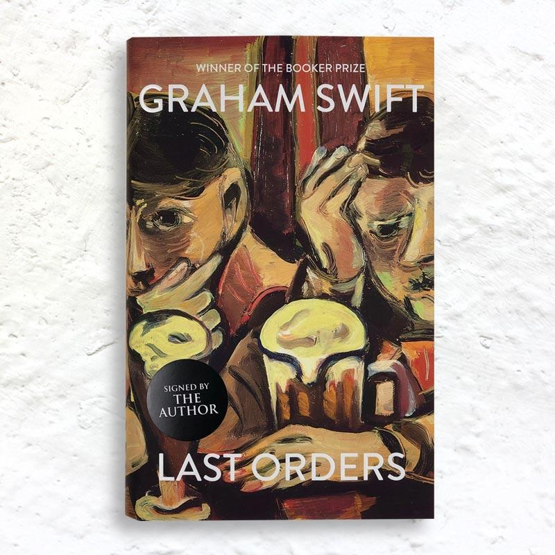 Last Orders by Graham Swift (signed hardback 2019 reissue)