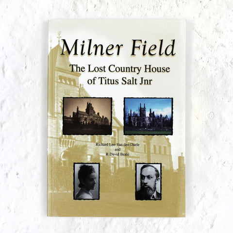 Milner Field - The Lost Coutry House of Titus Salt Jnr