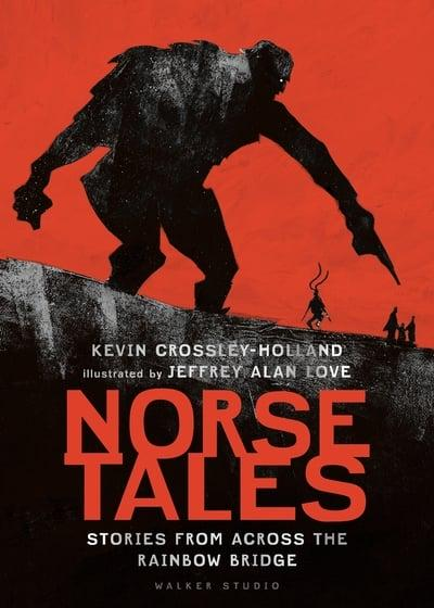 Norse Tales:  Stories from Across the Rainbow Bridge by Kevin Crossley-Holland, Illustrated by Jeffrey Alan Love - signed 1st edition hardback
