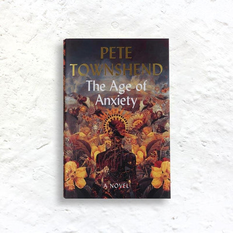 The Age of Anixety: A Novel by Pete Townshend (signed 1st edition hardback)