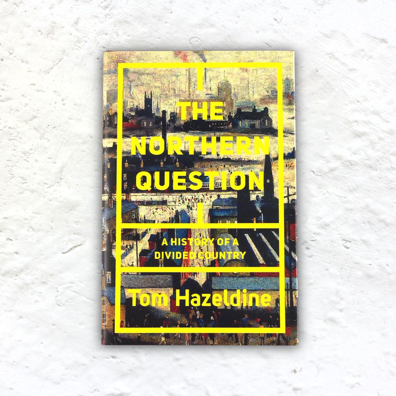 The Northern Question: a Political History of the North-South Divide by Tom Hazeldine - signed hardback 1st edition