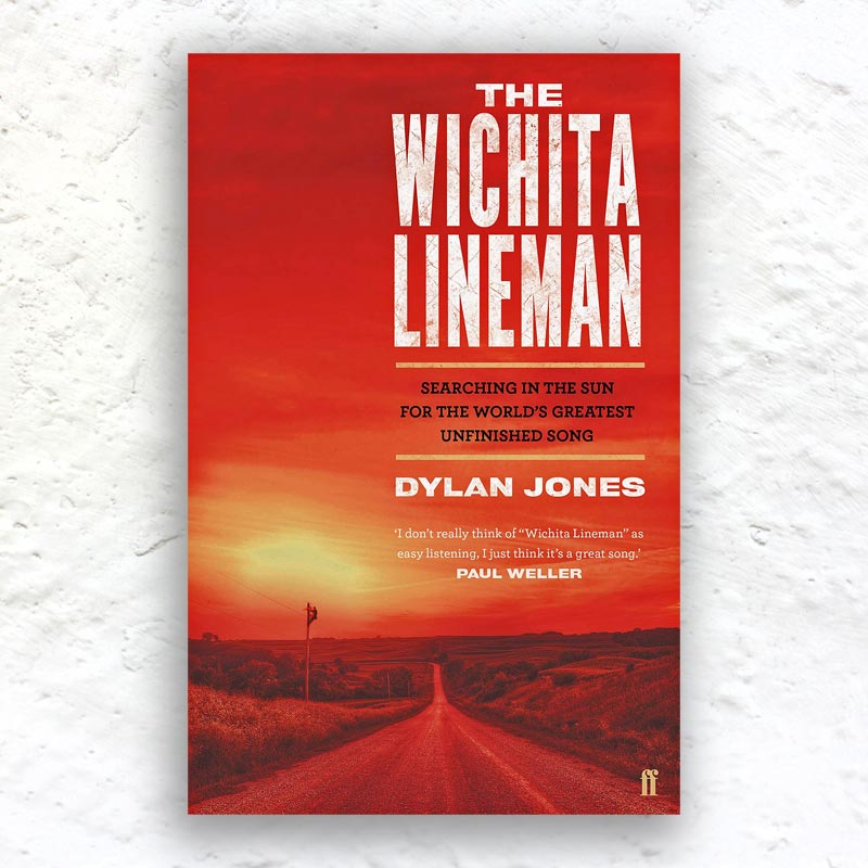 The Wichita Lineman: Searching in the Sun for the World's Greatest Unfinished Song by Dylan Jones (hardback)