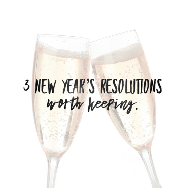 3 New Year's Resolutions Worth Keeping