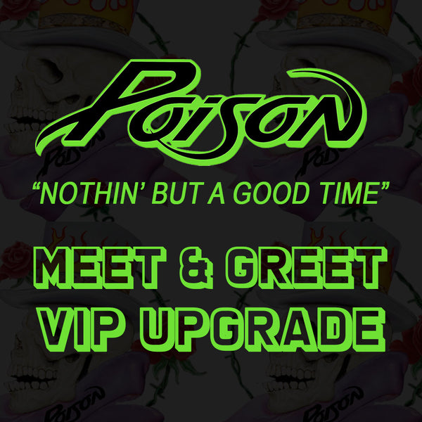 "Poison Meet & Greet ""Nothin' But A Good Time"" VIP Upgrade"