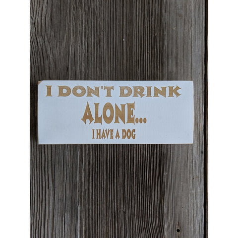 I Don't Drink Alone I Have a Dog/Cat/Customizable Engraved Sign