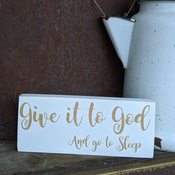Give it to God and Go to Sleep Engraved Sign