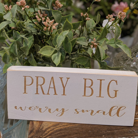 Pray Big Worry Small Engraved Sign