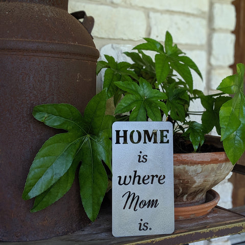 home is where mom is metal sign